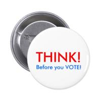 Think_before_you_vote_pinback_button-r408ca1753ad04de1b375b1db1dc95ffb_x7j3i_8byvr_540
